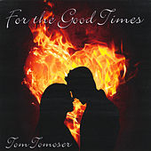 For the Good Times by Tom Tomoser