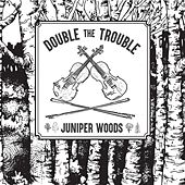 Juniper Woods by Double the Trouble