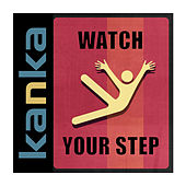 Watch Your Step by Kanka