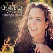 The Best Is Yet to Come by Beth Champion Mason