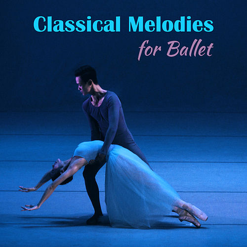 Classical Melodies for Ballet by Royal Ballet Sinfonia