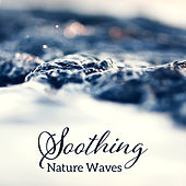 Soothing Nature Waves – Soft & Calm Waves to Relax, Nature Music, Sounds for Peaceful Mind by Nature Sound Series
