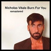 Burn for You (Remastered) von Nicholas Vitale