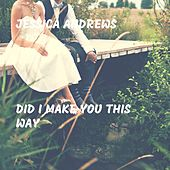 Did I Make You This Way von Jessica Andrews