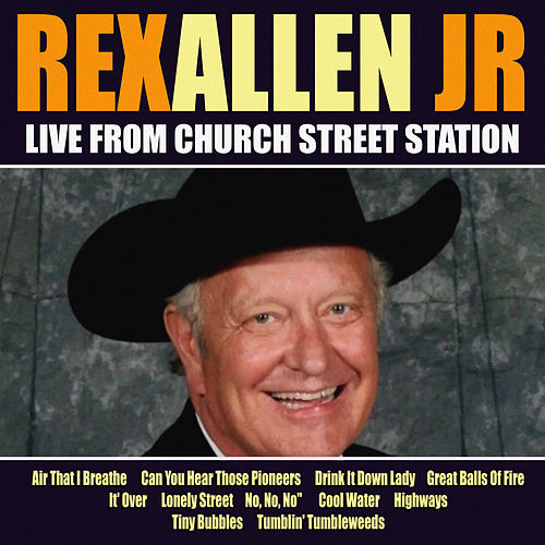 Rex Allen Jr Live From Church Street Station by Rex Allen, Jr.