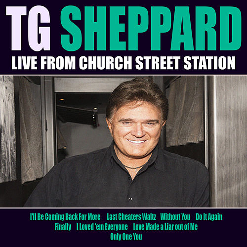 T G Sheppard Live From Church Street Station by T.G. Sheppard
