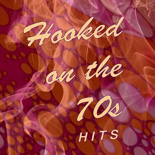 Hooked on the '70s: Hits! von Various Artists