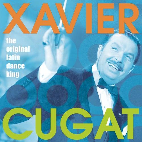 The Original Latin Dance King by Xavier Cugat
