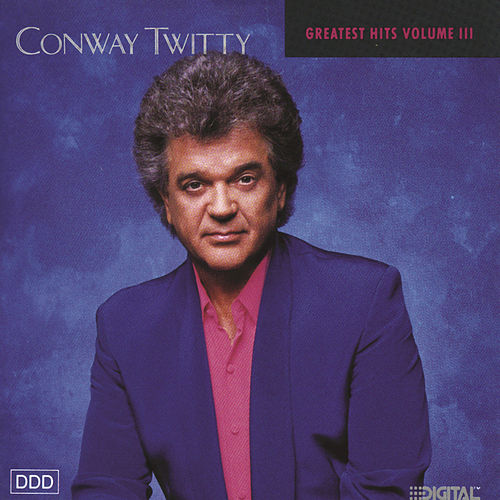 Conway Twitty Greatest Hits Volume Iii by Conway Twitty