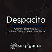 Despacito (Originally Performed by Luis Fonsi, Daddy Yankee & Justin Bieber) (Acoustic Guitar Karaoke) by Sing2Guitar