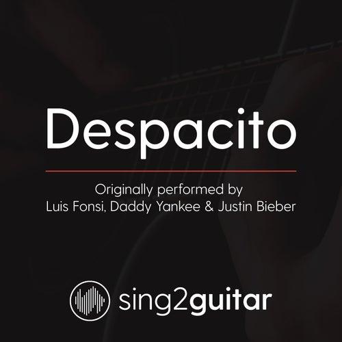 Despacito (Originally Performed by Luis Fonsi, Daddy Yankee & Justin Bieber) (Acoustic Guitar Karaoke) by Sing2Guitar
