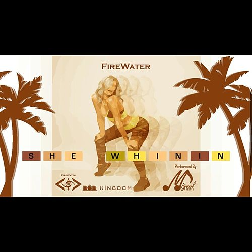 She Whinin' by Firewater
