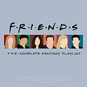 Friends - The Complete Fantasy Playlist by Various Artists