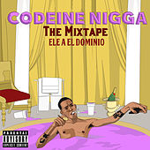 Codeine Nigga (The Mixtape) de Ele A El Dominio