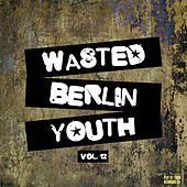 Wasted Berlin Youth, Vol. 12 de Various Artists