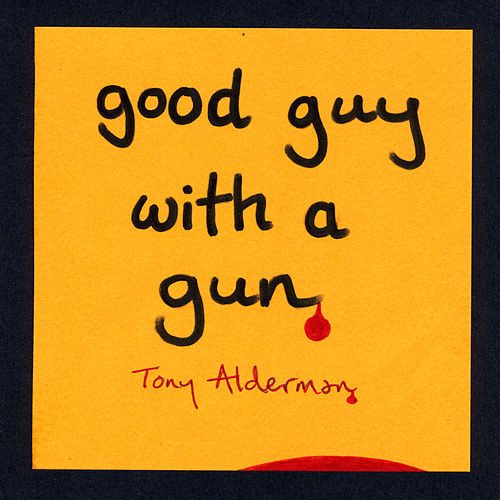 Good Guy with a Gun by Tony Alderman