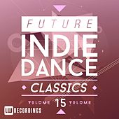 Future Indie Dance Classics, Vol. 15 - EP by Various Artists