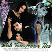 Woh Tera Naam Tha (Original Motion Picture Soundtrack) by Various Artists