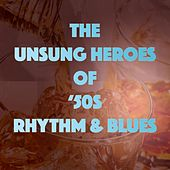 The Unsung Heroes of '50s Rhythm & Blues by Various Artists