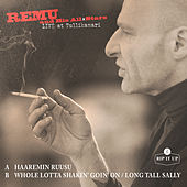 Haaremin ruusu / Whole Lotta Shakin' Goin' On / Long Tall Sally (Live) by Remu