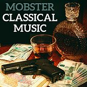 Mobster Classical Music by Various Artists