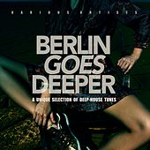 Berlin Goes Deeper (A Unique Selection Of Deep House Tunes) by Various Artists