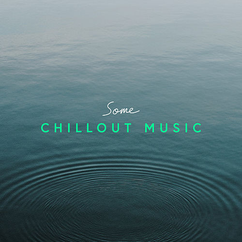 Some Chillout Music by Various Artists