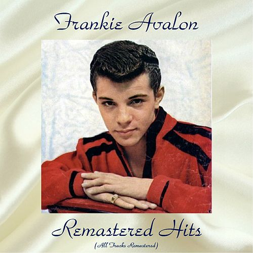 Remastered Hits (All Tracks Remastered) by Frankie Avalon