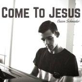 Come to Jesus by Cason Schneider