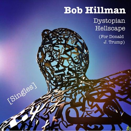 Dystopian Hellscape (For Donald J. Trump) by Bob Hillman