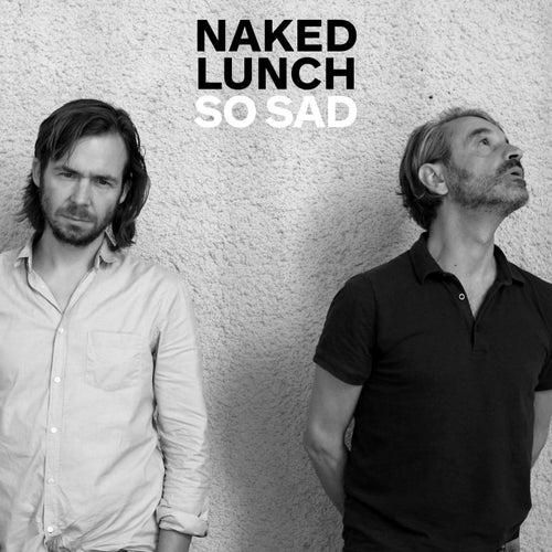 So Sad von Naked Lunch