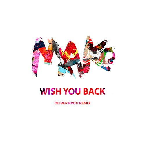 Wish You Back (Oliver Ryon Remix) by Mako
