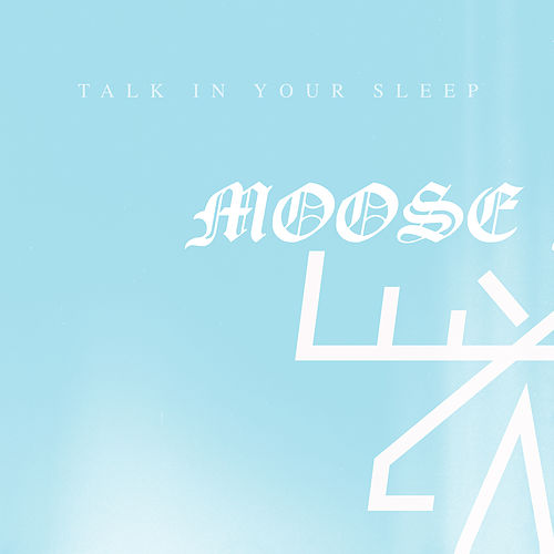 Talk In Your Sleep by Moose Blood