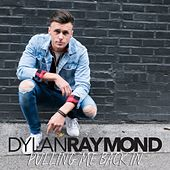 Pulling Me Back In by Dylan Raymond