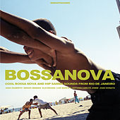 BOSSA NOVA - Cool Bossa Nova and Hip Samba Sounds from Rio de Janeiro de Various Artists