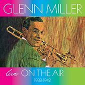 Live on the Air (1938-1942) by Glenn Miller