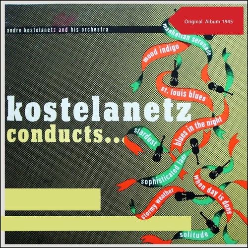 Kostelanetz Conducts ... (Original Album 1945) de Andre Kostelanetz & His Orchestra