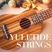 Yuletide Strings (The Ultimate Christmas Guitar Playlist) by Various Artists