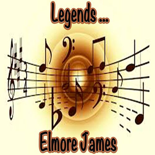 Legends: Elmore James by Elmore James