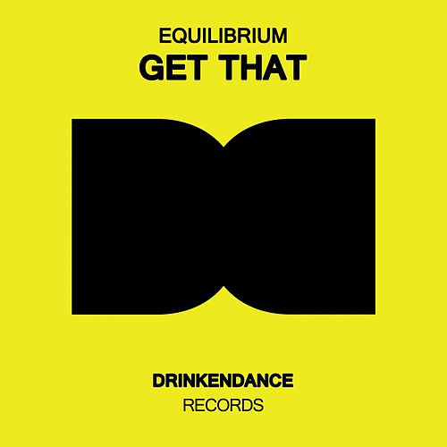 Get That - Single by Equilibrium