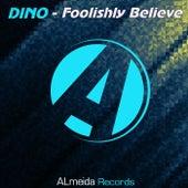 Foolishly Believe by Dino