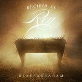 Recibid al Rey by Rene Abraham