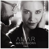Amar Mais Agora by Ama