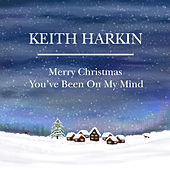 Merry Christmas You've Been on My Mind by Keith Harkin