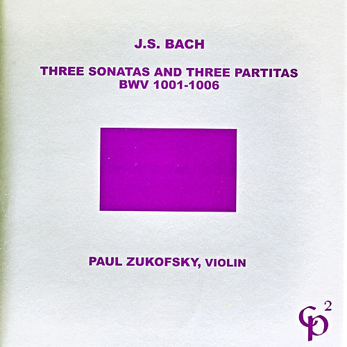 J.S. Bach: Three Sonatas and Three Partitas von Paul Zukofsky