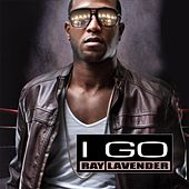 I Go by Ray Lavender