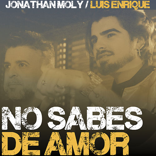 No Sabes de Amor (feat. Luis Enrique) de Jonathan Moly