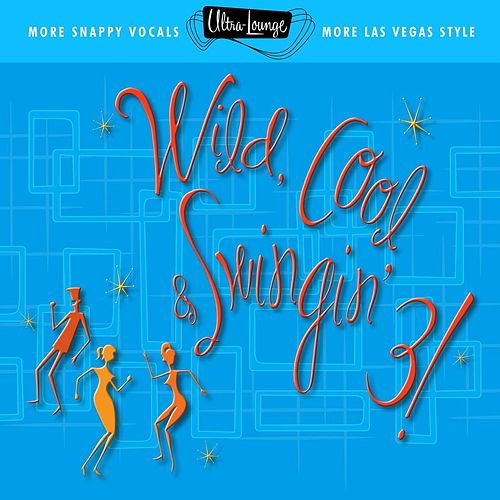 Ultra-Lounge: Wild Cool & Swingin' 3! by Various Artists