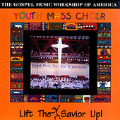 Lift The Savior Up by Youth Mass Choir