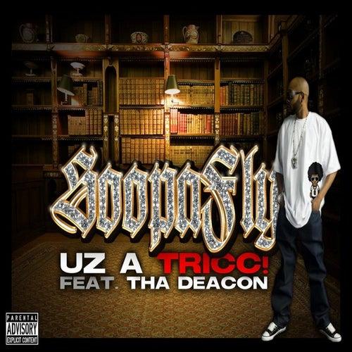 Uz A Tricc! (feat. Tha Deacon) - Single by Soopafly